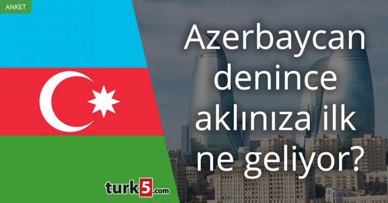Azerbaycan denince aklınıza ilk ne geliyor?