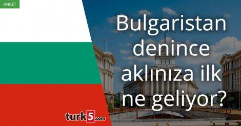 [Anket] Bulgaristan denince aklınıza ilk ne geliyor?