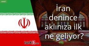 [Anket] İran denince aklınıza ilk ne geliyor?