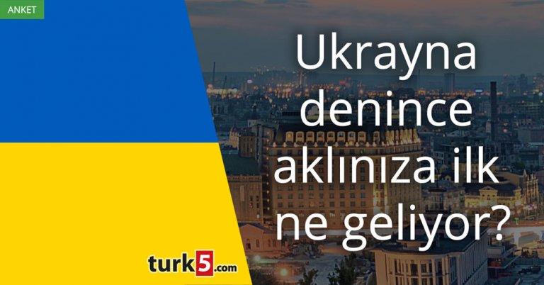 Ukrayna denince aklınıza ilk ne geliyor?