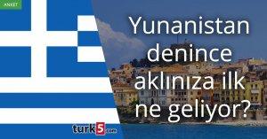 [Anket] Yunanistan denince aklınıza ilk ne geliyor?