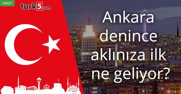 Ankara denince aklınıza ilk ne geliyor?