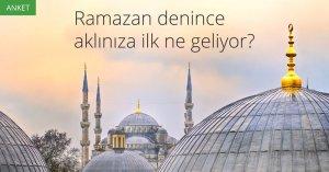 [Anket] Ramazan denince aklınıza ilk ne geliyor?