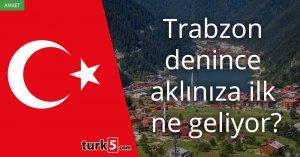 [Anket] Trabzon denince aklınıza ilk ne geliyor?