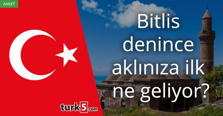 Bitlis denince aklınıza ilk ne geliyor?