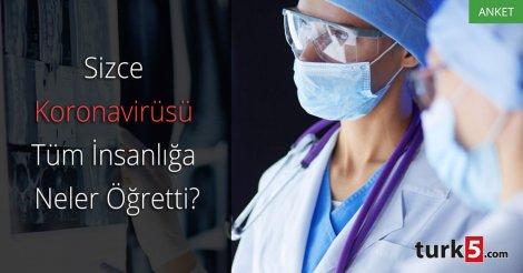 Koronavirüsü sizce topluma ve insanlığa ne öğretti?