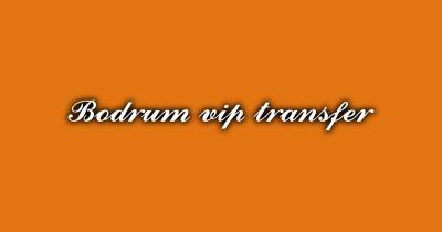 Bodrum VIP Transfer
